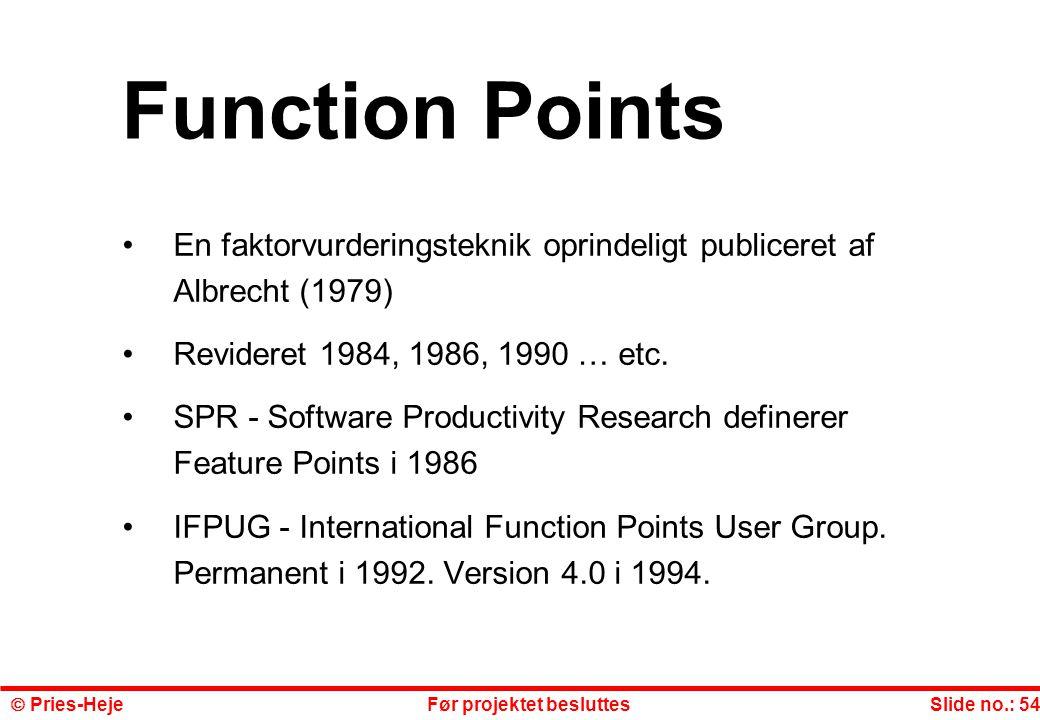 Function Points En faktorvurderingsteknik oprindeligt publiceret af Albrecht (1979) Revideret 1984, 1986, 1990 … etc.