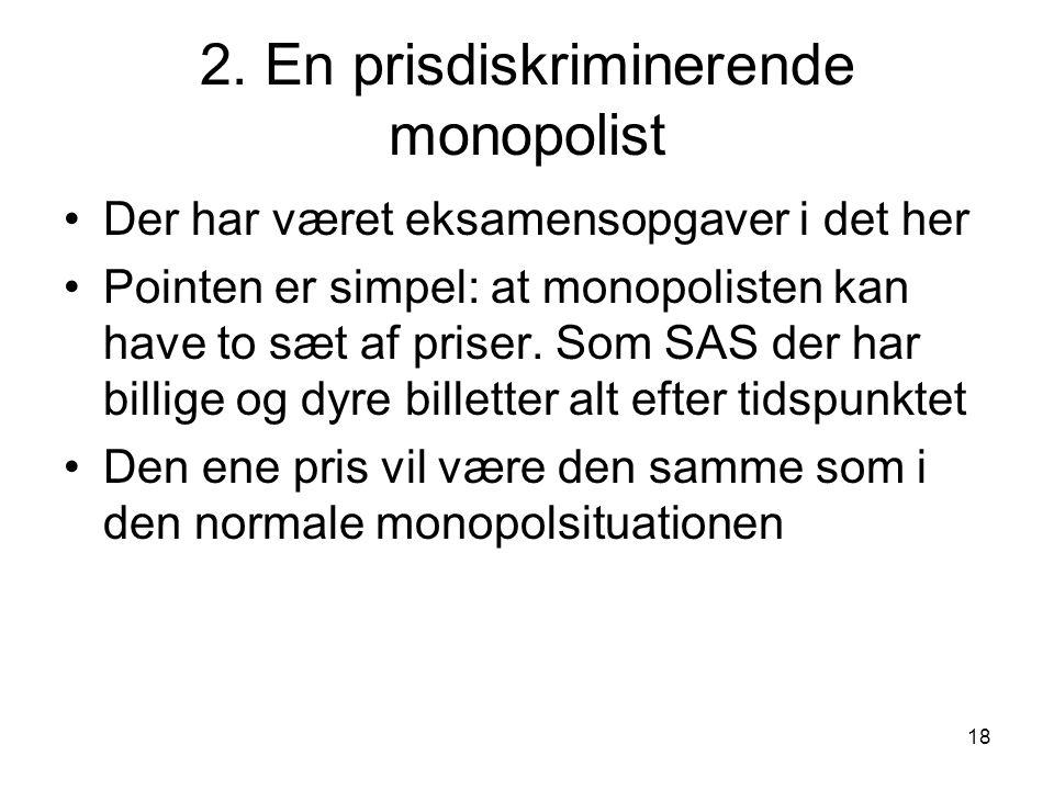 2. En prisdiskriminerende monopolist