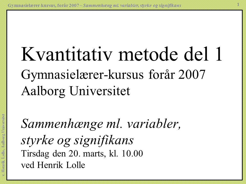 Kvantitativ metode del 1 Gymnasielærer-kursus forår 2007 Aalborg Universitet Sammenhænge ml.