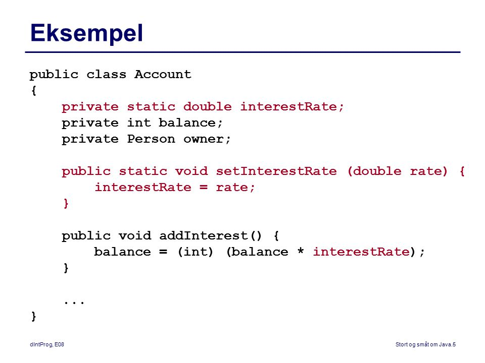 Eksempel public class Account { private static double interestRate;
