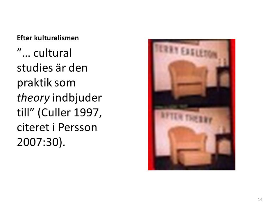 Efter kulturalismen … cultural studies är den praktik som theory indbjuder till (Culler 1997, citeret i Persson 2007:30).