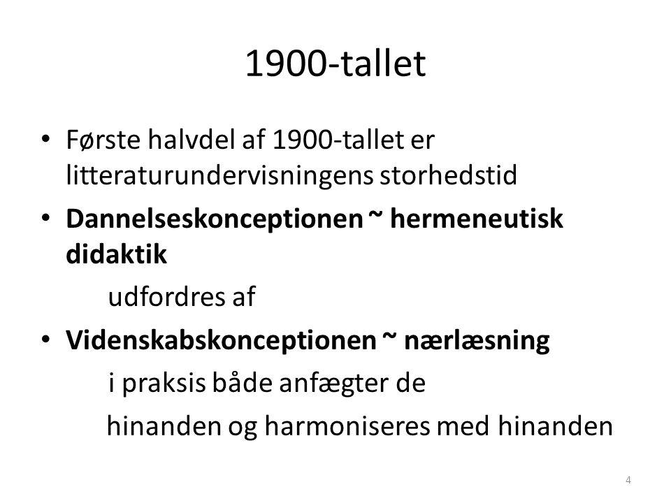 1900-tallet Første halvdel af 1900-tallet er litteraturundervisningens storhedstid. Dannelseskonceptionen ~ hermeneutisk didaktik.