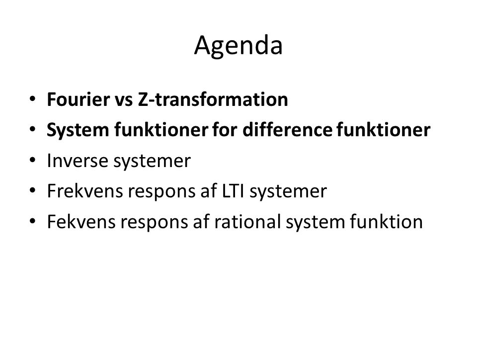 Agenda Fourier vs Z-transformation