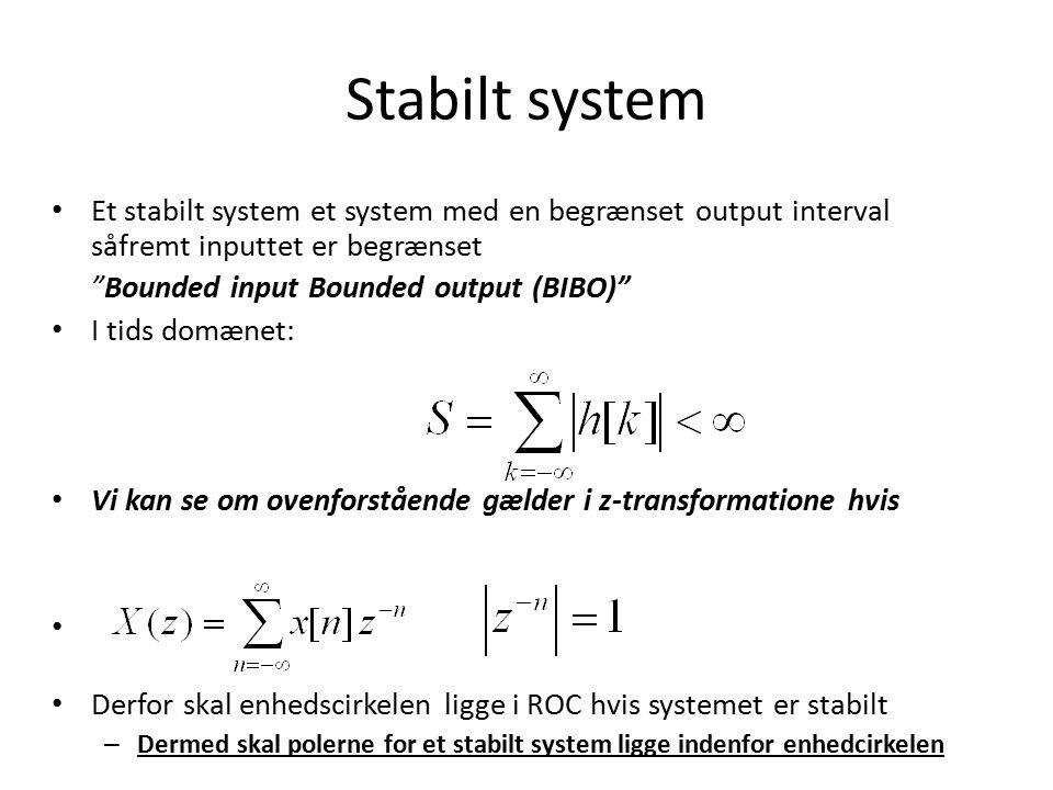 Stabilt system Et stabilt system et system med en begrænset output interval såfremt inputtet er begrænset.