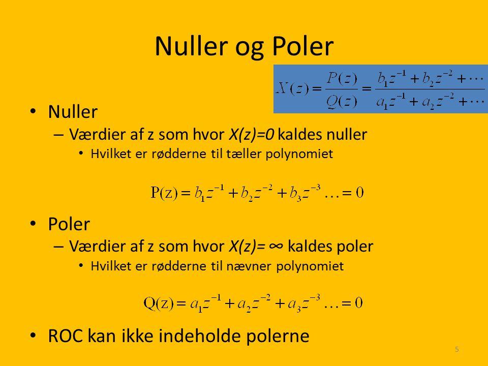 Nuller og Poler Nuller Poler ROC kan ikke indeholde polerne