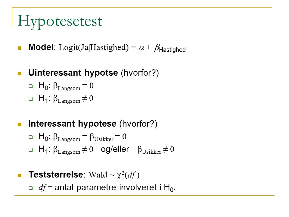 Hypotesetest Model: Logit(Ja|Hastighed) = a + bHastighed