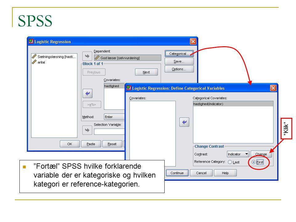 SPSS *Klik* Fortæl SPSS hvilke forklarende variable der er kategoriske og hvilken kategori er reference-kategorien.