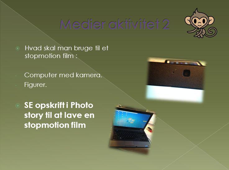 Medier aktivitet 2 Hvad skal man bruge til et stopmotion film : Computer med kamera. Figurer.