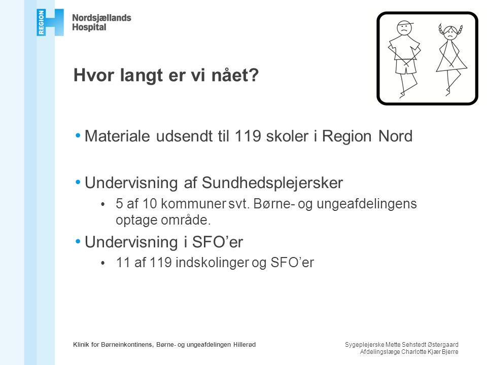 Hvor langt er vi nået Materiale udsendt til 119 skoler i Region Nord