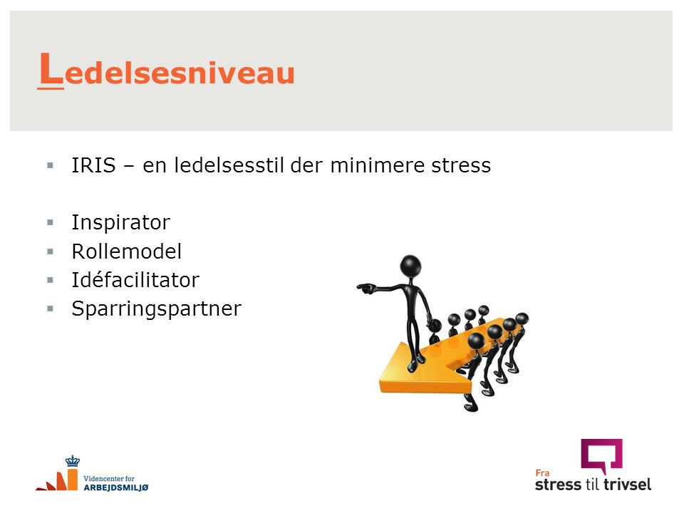 Ledelsesniveau IRIS – en ledelsesstil der minimere stress Inspirator