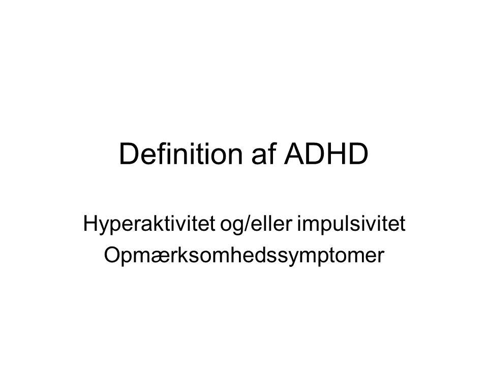 Hyperaktivitet og/eller impulsivitet Opmærksomhedssymptomer