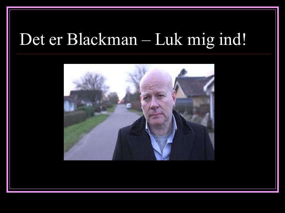 Det er Blackman – Luk mig ind!