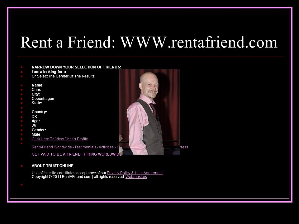 Rent a Friend: WWW.rentafriend.com