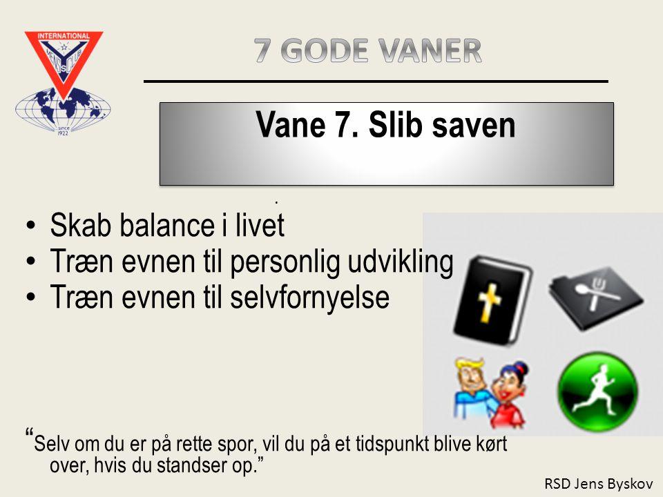 7 GODE VANER Vane 7. Slib saven Skab balance i livet