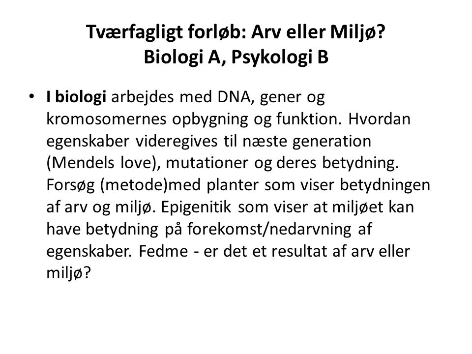 Tværfagligt forløb: Arv eller Miljø Biologi A, Psykologi B