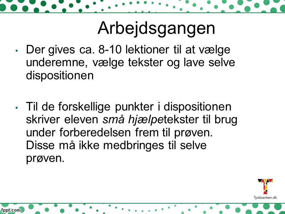 Arbejdsgangen Der gives ca. 8-10 lektioner til at vælge underemne, vælge tekster og lave selve dispositionen.