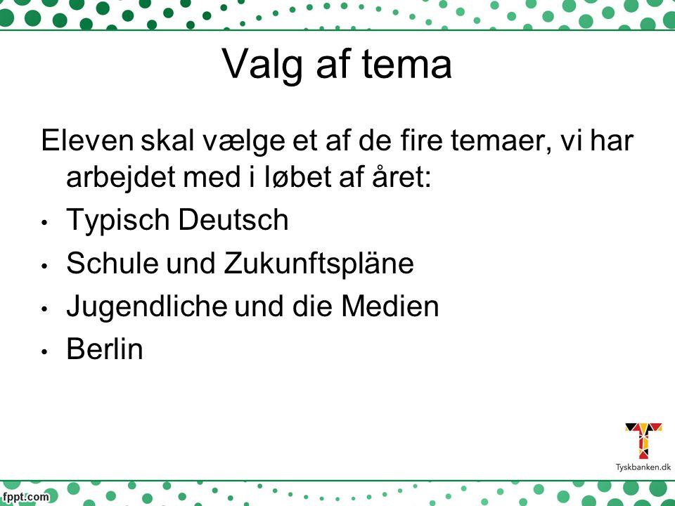 Valg af tema Eleven skal vælge et af de fire temaer, vi har arbejdet med i løbet af året: Typisch Deutsch.
