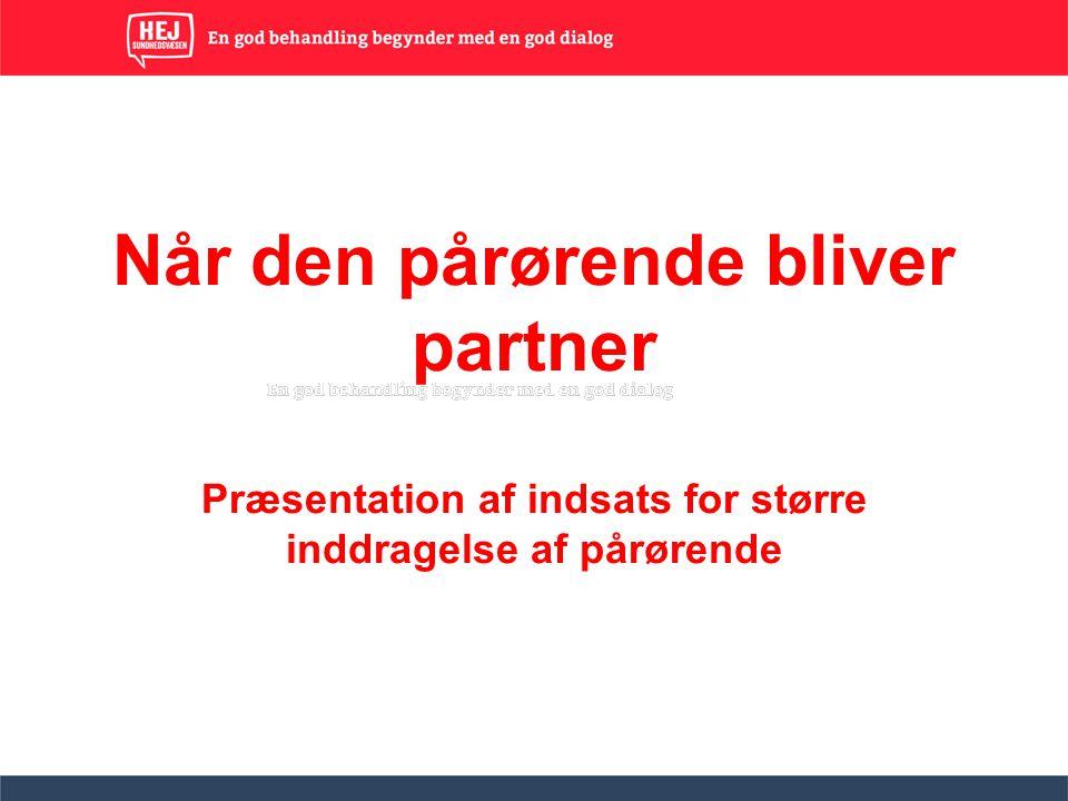 Når den pårørende bliver partner Præsentation af indsats for større inddragelse af pårørende