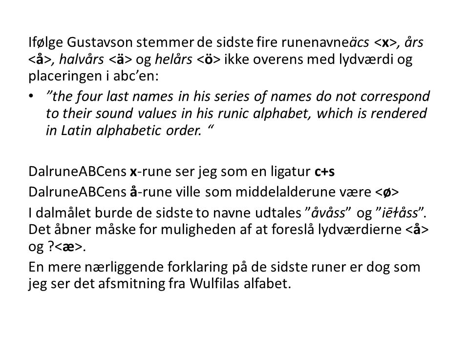 Ifølge Gustavson stemmer de sidste fire runenavneäcs <x>, års <å>, halvårs <ä> og helårs <ö> ikke overens med lydværdi og placeringen i abc'en: