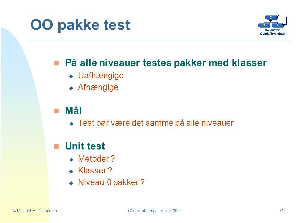 OO pakke test På alle niveauer testes pakker med klasser Mål Unit test