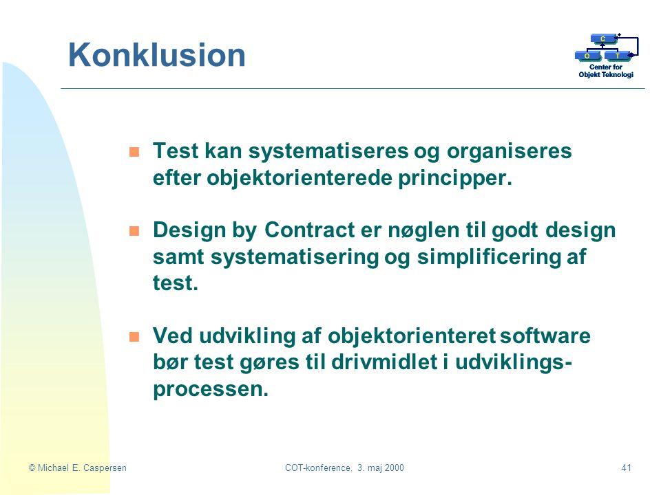 Konklusion Test kan systematiseres og organiseres efter objektorienterede principper.