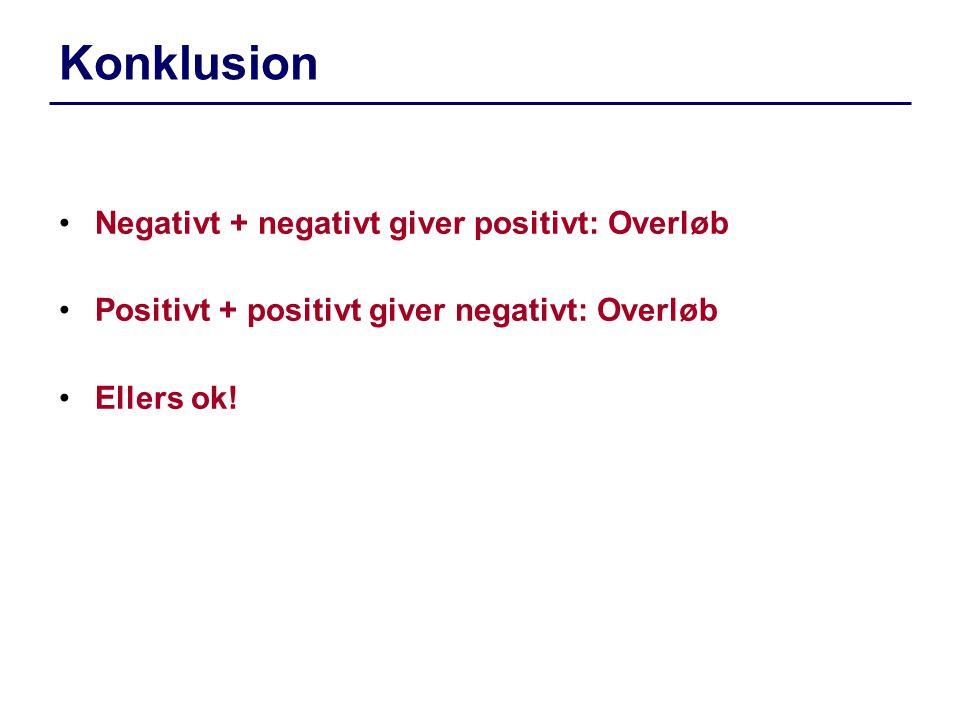 Konklusion Negativt + negativt giver positivt: Overløb