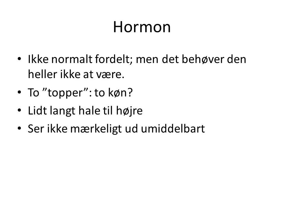 Hormon Ikke normalt fordelt; men det behøver den heller ikke at være.