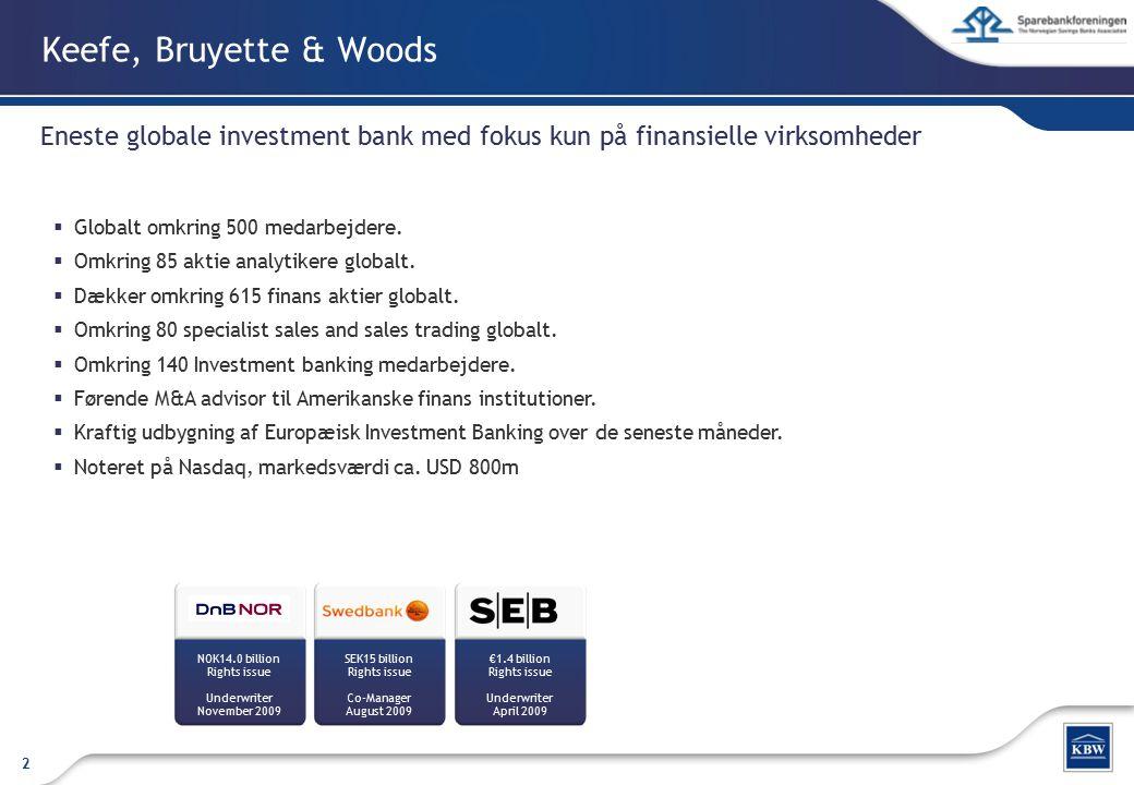 Keefe, Bruyette & Woods Eneste globale investment bank med fokus kun på finansielle virksomheder. Globalt omkring 500 medarbejdere.