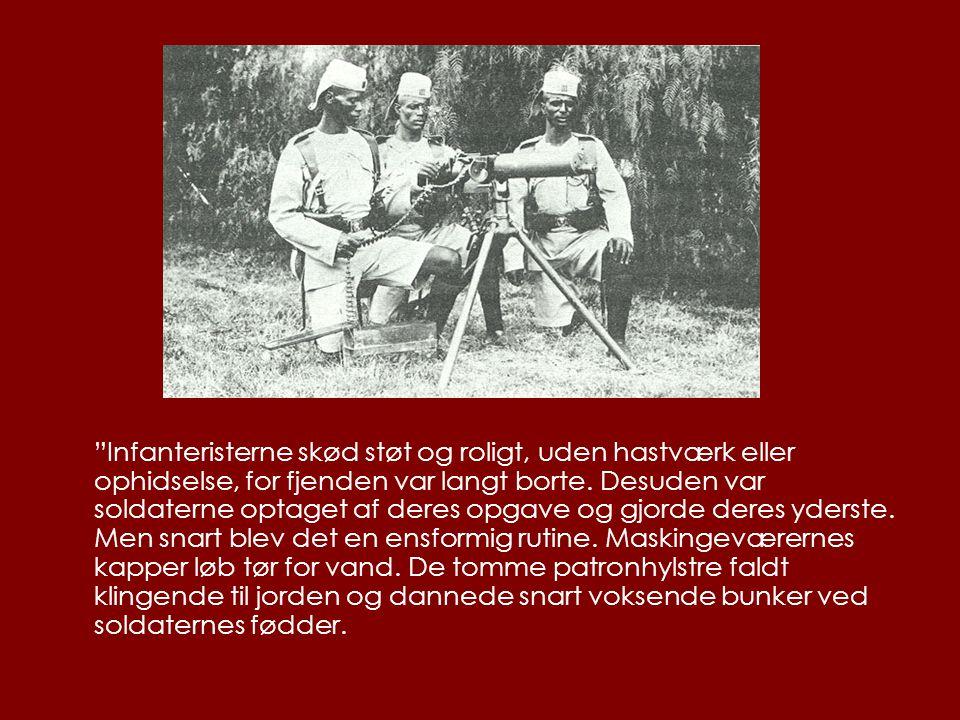 Infanteristerne skød støt og roligt, uden hastværk eller ophidselse, for fjenden var langt borte.