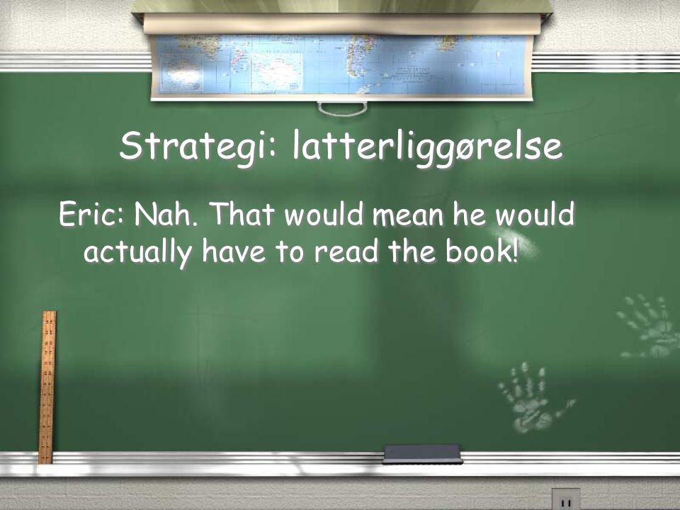 Strategi: latterliggørelse