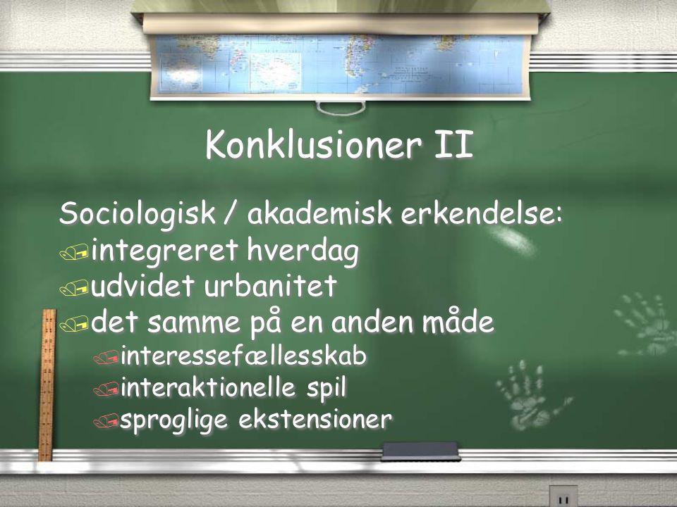 Konklusioner II Sociologisk / akademisk erkendelse: integreret hverdag