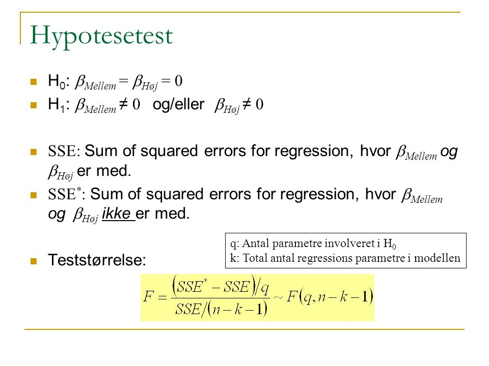 Hypotesetest H0: bMellem = bHøj = 0 H1: bMellem ≠ 0 og/eller bHøj ≠ 0