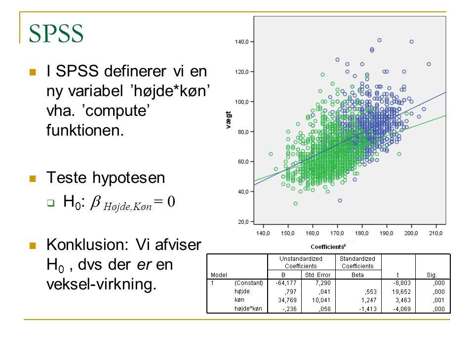 SPSS I SPSS definerer vi en ny variabel 'højde*køn' vha. 'compute' funktionen. Teste hypotesen. H0: b Højde,Køn = 0.