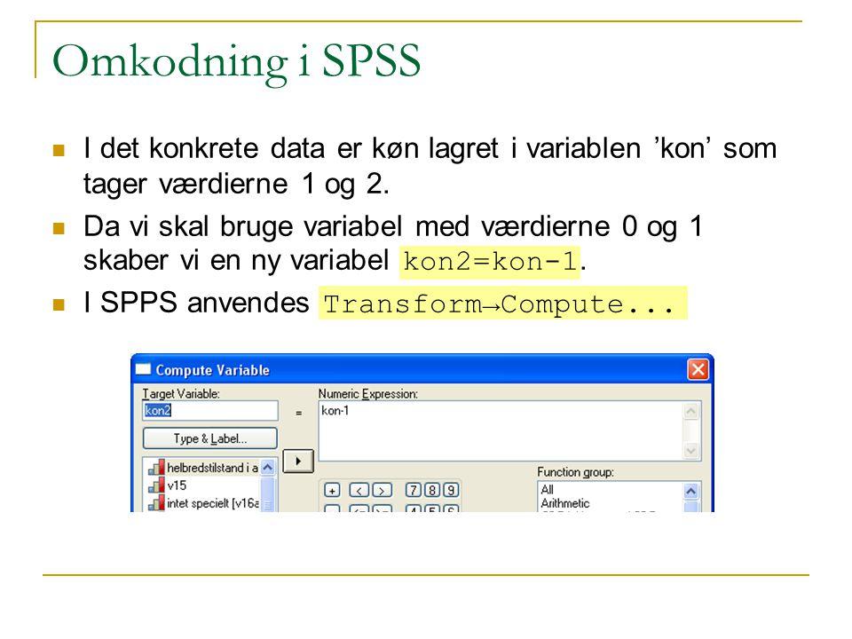 Omkodning i SPSS I det konkrete data er køn lagret i variablen 'kon' som tager værdierne 1 og 2.