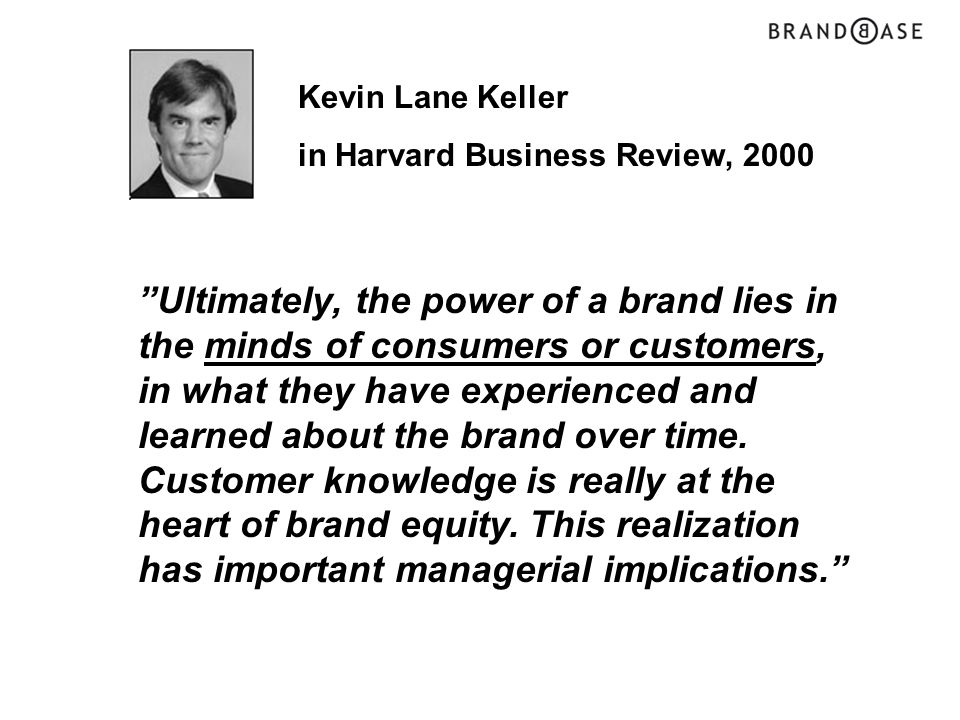 Kevin Lane Keller in Harvard Business Review, 2000.