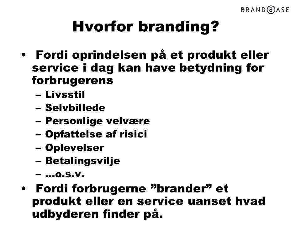 Hvorfor branding Fordi oprindelsen på et produkt eller service i dag kan have betydning for forbrugerens.