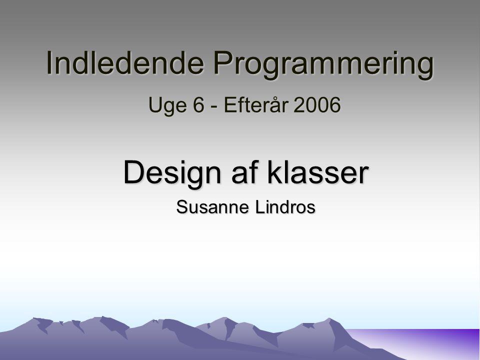 Indledende Programmering Uge 6 - Efterår 2006