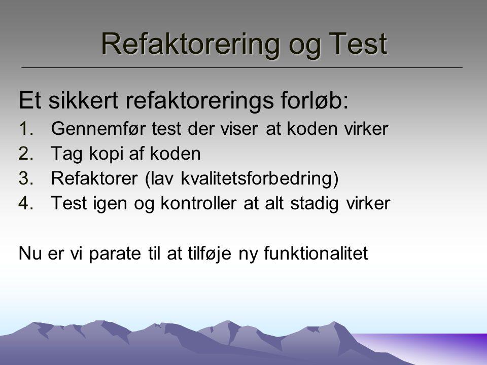 Refaktorering og Test Et sikkert refaktorerings forløb: