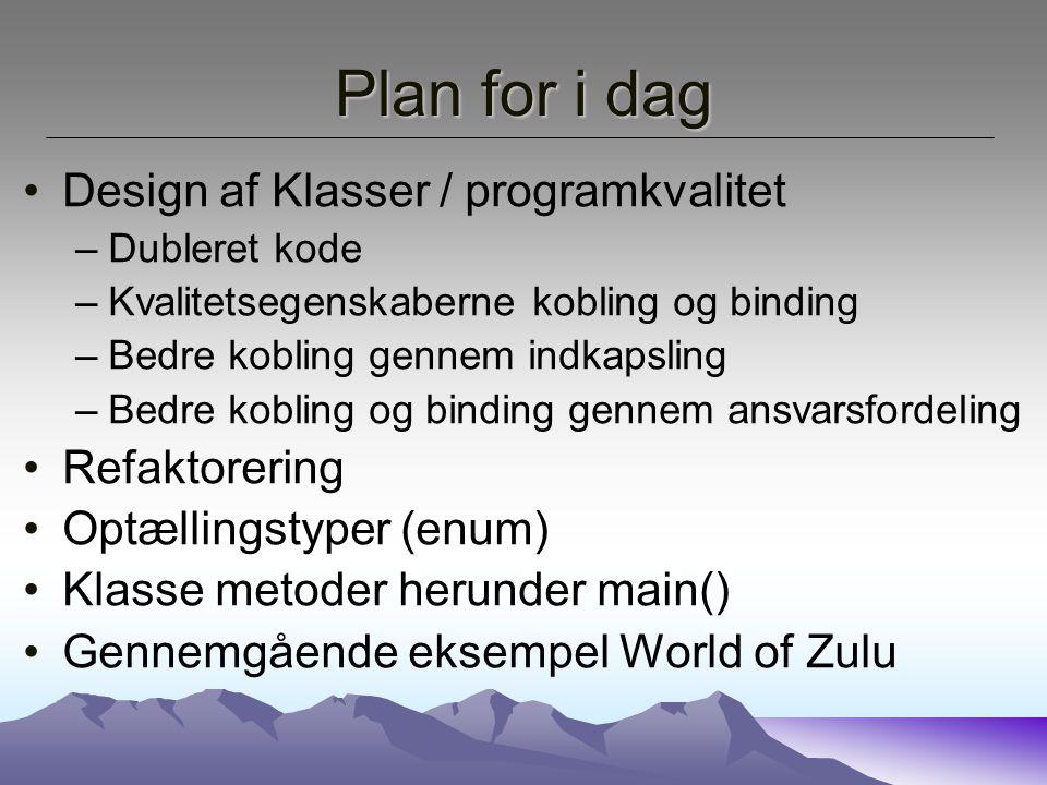 Plan for i dag Design af Klasser / programkvalitet Refaktorering