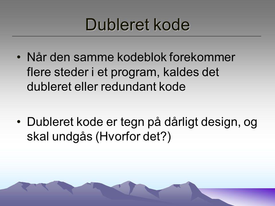 Dubleret kode Når den samme kodeblok forekommer flere steder i et program, kaldes det dubleret eller redundant kode.