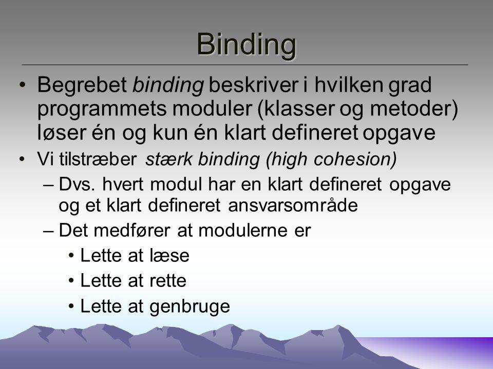 Binding Begrebet binding beskriver i hvilken grad programmets moduler (klasser og metoder) løser én og kun én klart defineret opgave.