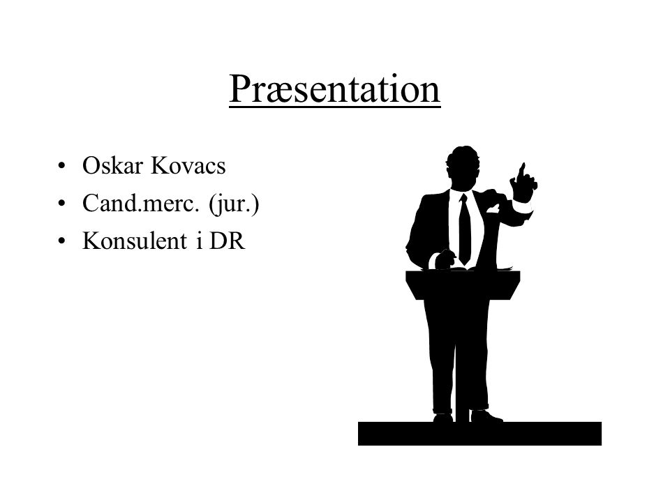 Præsentation Oskar Kovacs Cand.merc. (jur.) Konsulent i DR