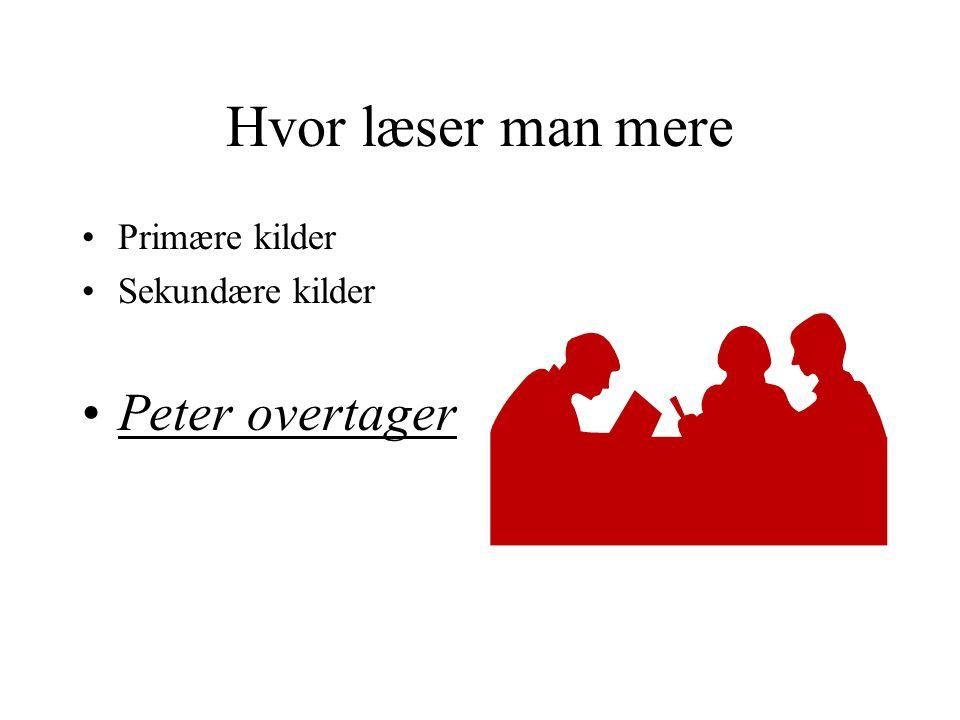 Hvor læser man mere Primære kilder Sekundære kilder Peter overtager