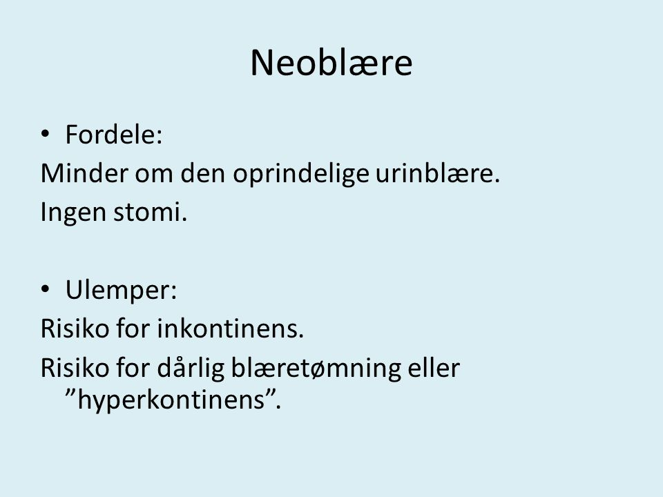 Neoblære Fordele: Minder om den oprindelige urinblære. Ingen stomi.