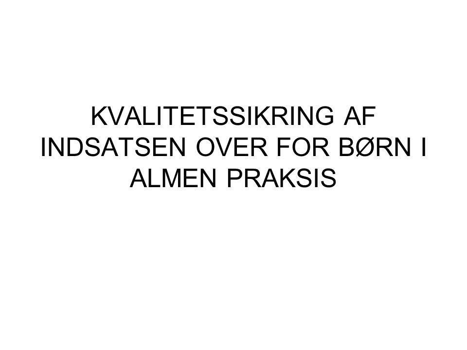 KVALITETSSIKRING AF INDSATSEN OVER FOR BØRN I ALMEN PRAKSIS