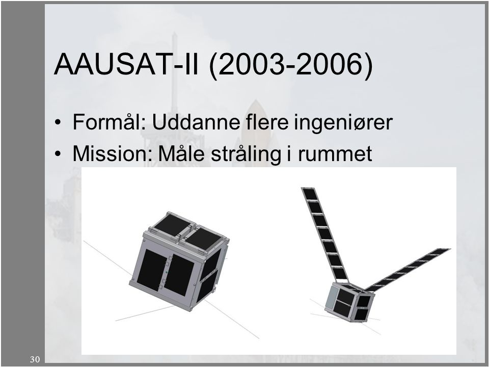 AAUSAT-II (2003-2006) Formål: Uddanne flere ingeniører