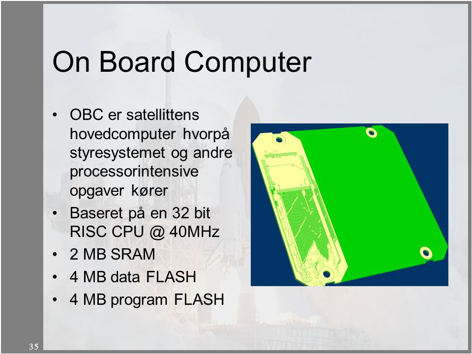 On Board Computer OBC er satellittens hovedcomputer hvorpå styresystemet og andre processorintensive opgaver kører.