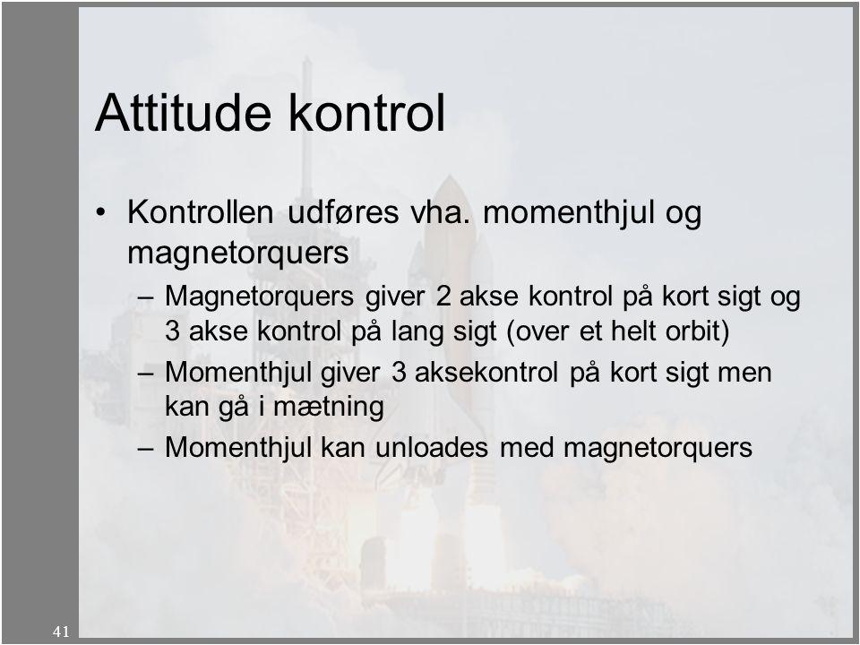 Attitude kontrol Kontrollen udføres vha. momenthjul og magnetorquers