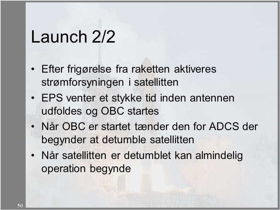 Launch 2/2 Efter frigørelse fra raketten aktiveres strømforsyningen i satellitten. EPS venter et stykke tid inden antennen udfoldes og OBC startes.