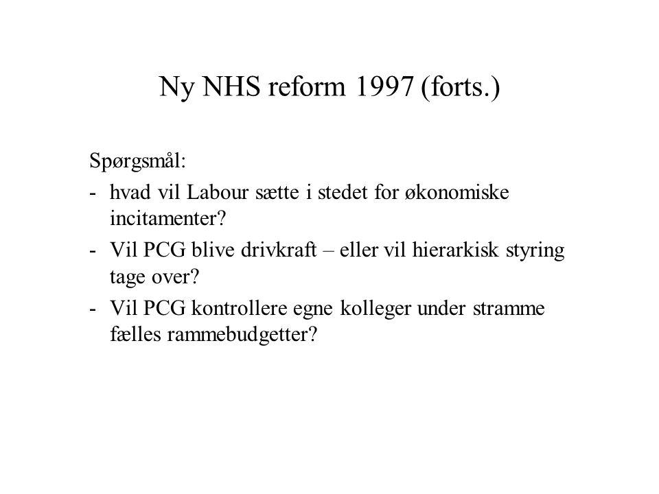 Ny NHS reform 1997 (forts.) Spørgsmål: